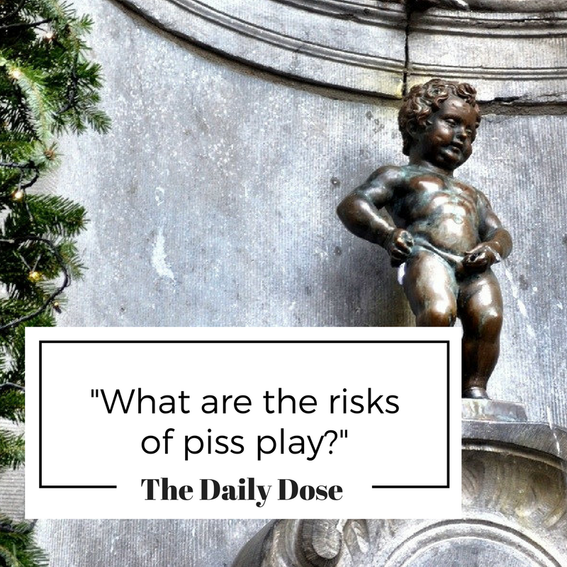 """What are the risks of piss play?"""