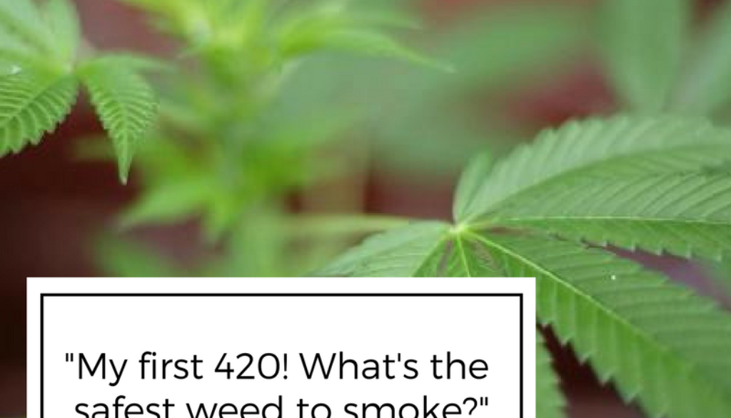 """My first 420! What's the safest weed to smoke?"""