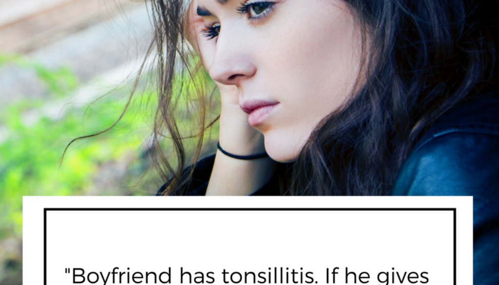 """Boyfriend has tonsillitis. If he gives me oral, can I get it in my vagina?"""