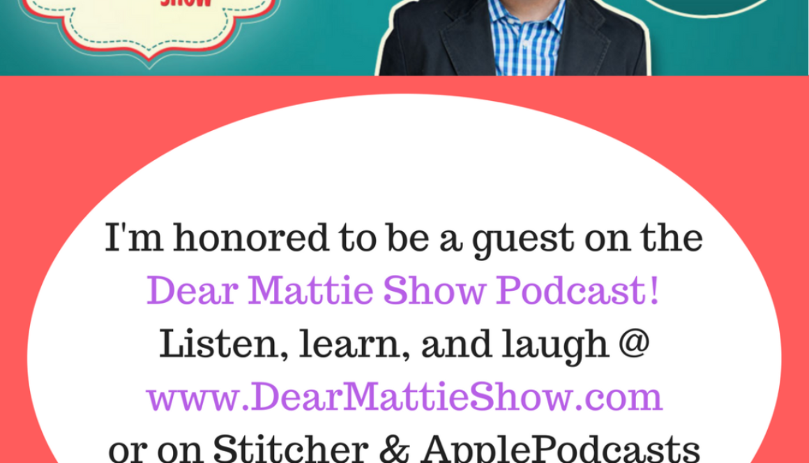 I was a guest on the Dear Mattie Show Podcast!
